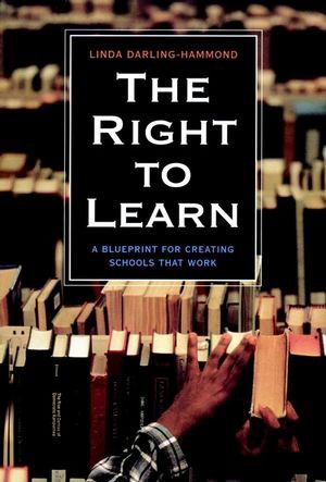 April: The Right to Learn: A Blueprint for Creating Schools That Work by Linda Darling-Hammond