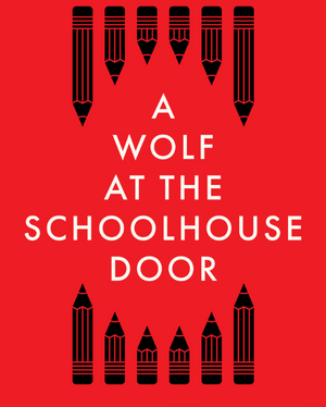 December: A Wolf At the Schoolhouse Door & the Unmaking of Public Education